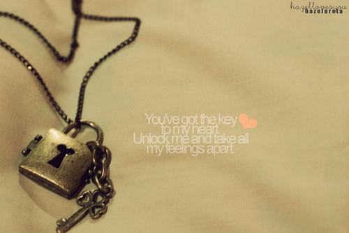 Key To My Heart Unlock Me And Take All My Feeling Apart