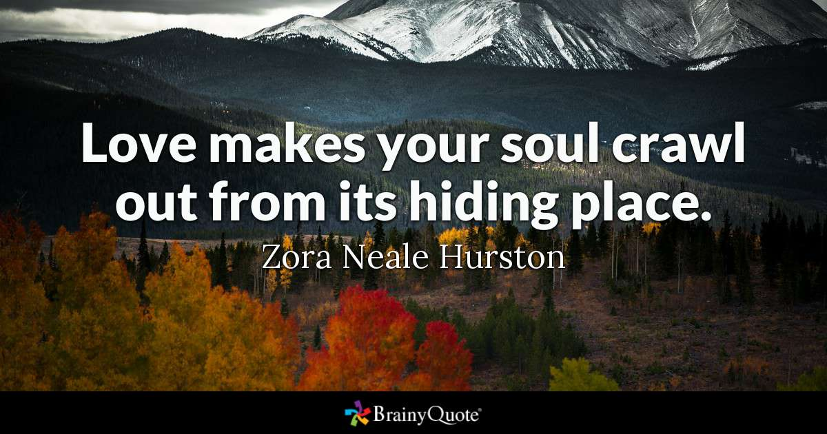 Quote Love Makes Your Soul Crawl Out From Its Hiding Place Zora Neale Hurston
