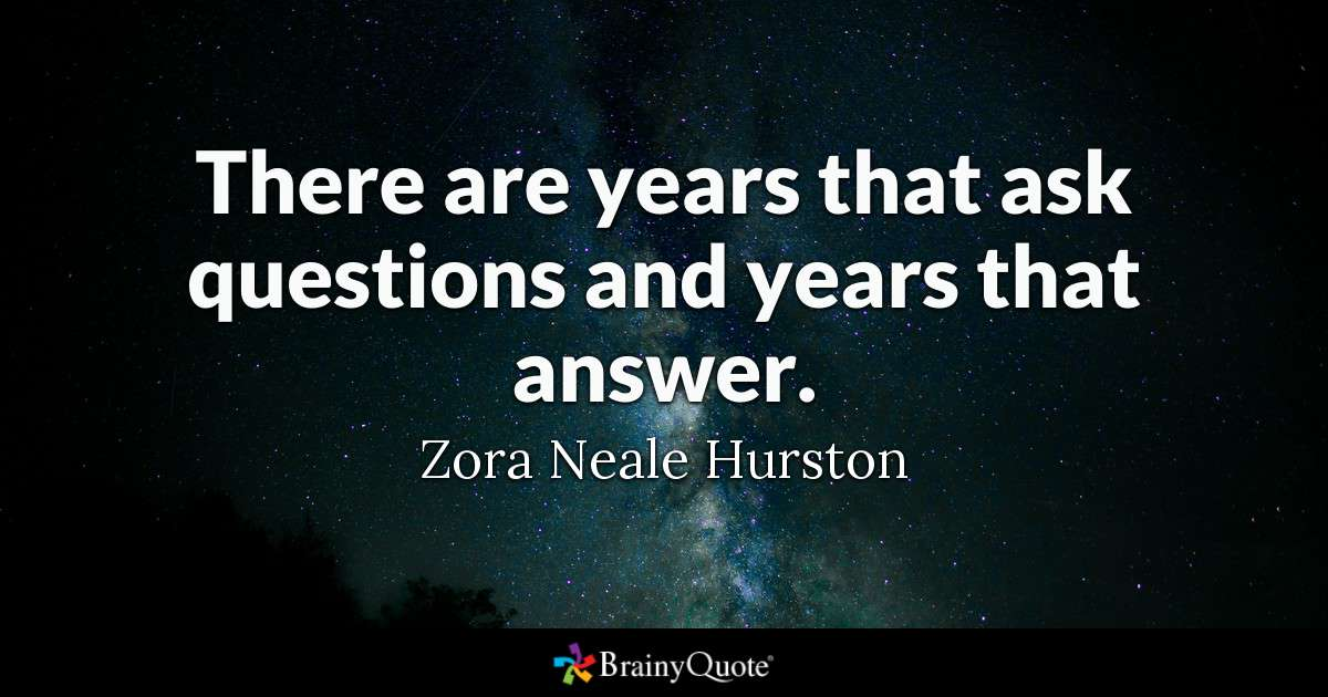 There Are Years That Ask Questions And Years That Answer Zora Neale Hurston