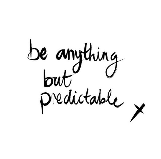 Be Anything But Predictable Quote