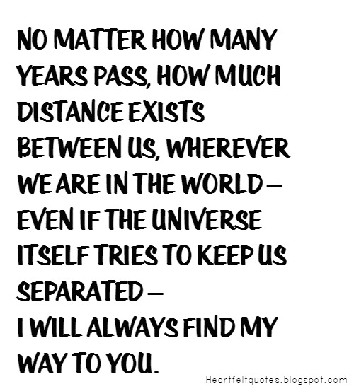 No Matter How Many Years Pass How Much Distance Exists Between Us Wherever We Are In The World Even If The Universe Itself Tries To Keep Us Separated