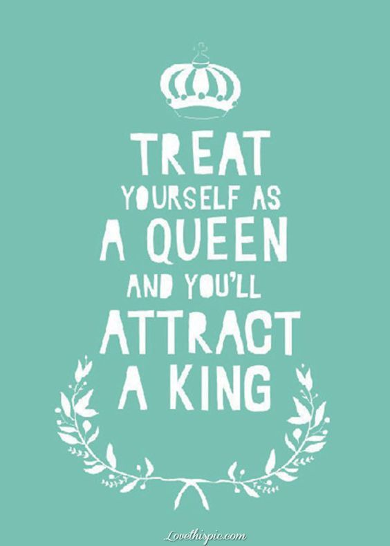 Treat Yourself As A Queen Love Quotes Quotes Quote Girly Quotes Queen King