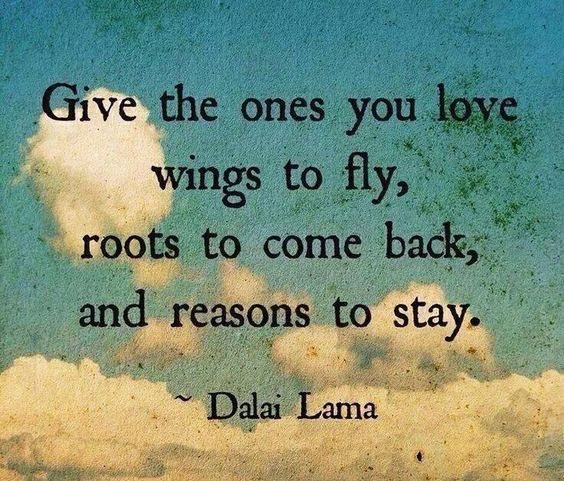 Love Quote Saying Image Description Give The Ones You Love Wings To Fly Roots To Come Back And Reasons To Stay