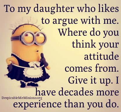 Funny Mother Daughter Quotes To My Daughter Who Likes To Argue With Me More