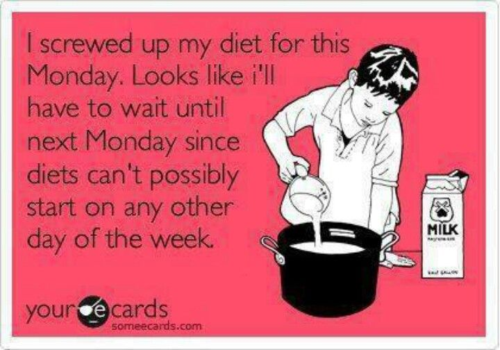 Funny Encouragement Ecard Ied Up My Diet For This Monday Looks Like Ill Have To Wait Until Next Monday Since Diets Cant Possibly Start On Any Other