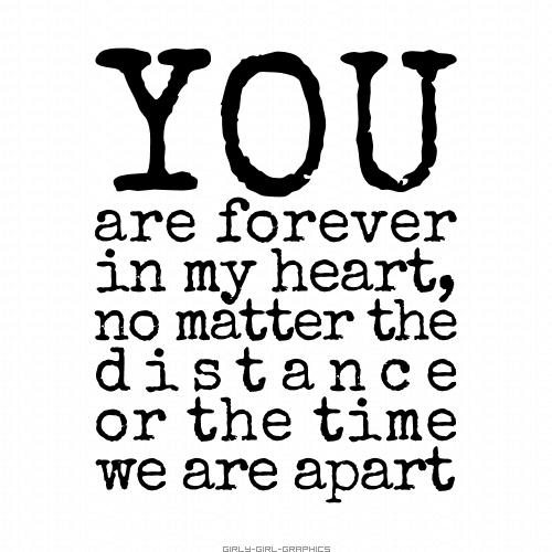 You Are Forever In My Heart No Matter The Distance Or The Time We Are Apart
