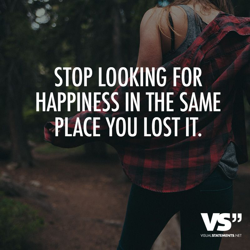 Stop Looking For Happiness In The Same Place You Lost It Visual Statements