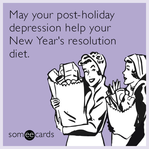 May Your Post Holiday Depression Help Your New Years Resolution Diet New Years