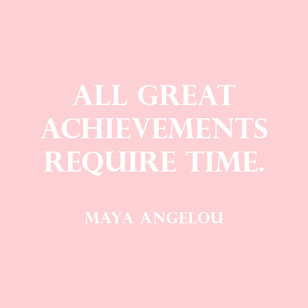 All Great Achievements Require Time Maya Angelou Sparkle Quotesgirly