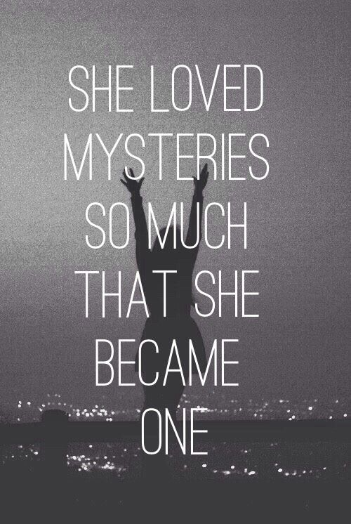 She Loved Mysteries So Much That She Became One Tumblr Quotesbio Quotes Tumblrone Word Captionscaptions