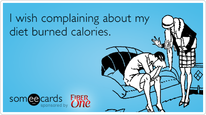 I Wish Complaining About My Diet Burned Calories