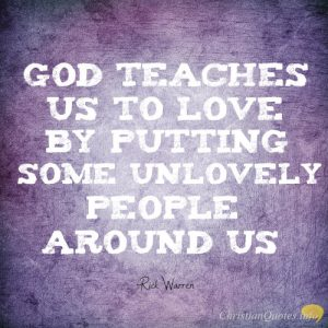 Rick Warren Quote God Teaches Us To Love By Putting Some Unlovely People Around