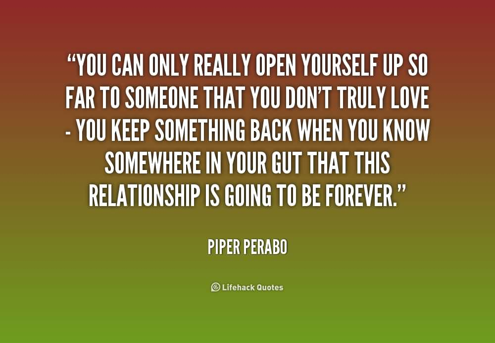 You Can Only Really Open Yourself Up So Far To Someone That You Dont