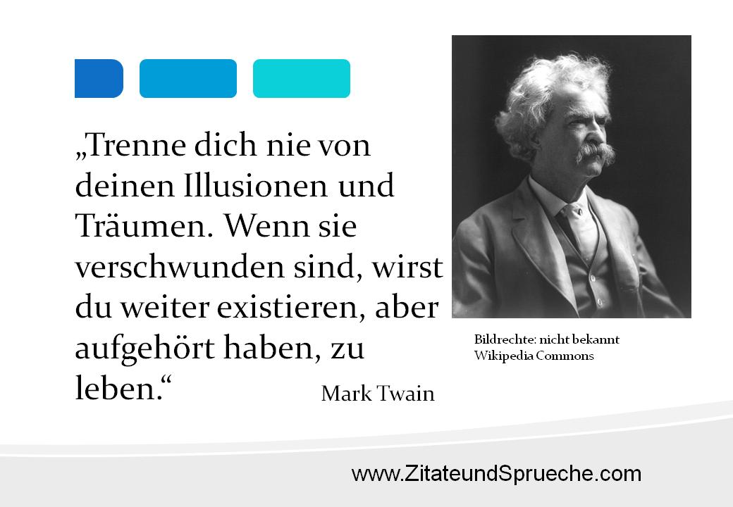 Zitat Von Mark Twain Trenne Dich Nie Von Deinen Illusionen Und Traumen Wenn Sie Verschwunden Sind Wirst Du Weiter Existieren Aber Aufgehort Haben