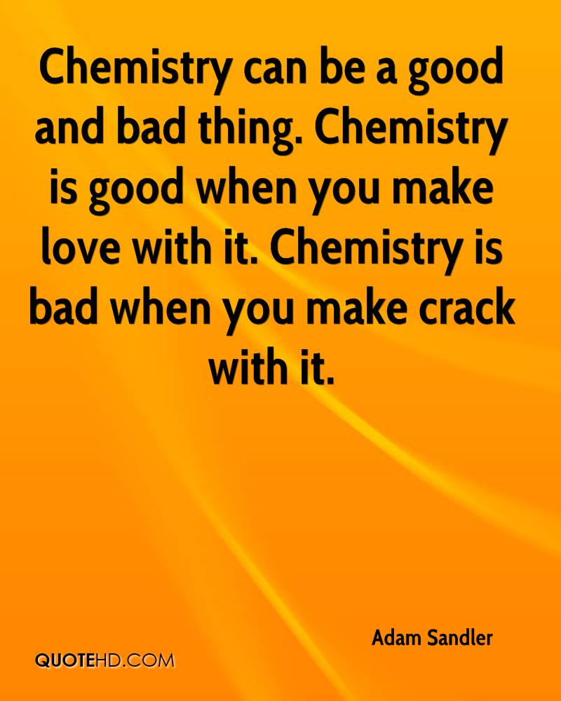 Chemistry Can Be A Good And Bad Thing Chemistry Is Good When You Make Love