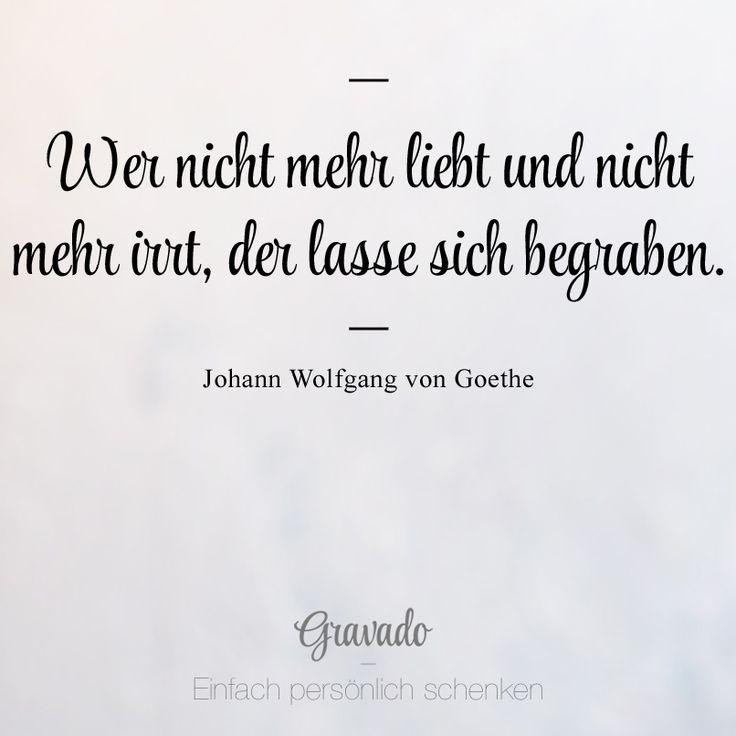 Wer Nicht Mehr Liebt Und Nicht Merr Irrt Der Lasse Sich Begraben Goethe Zitatepositive Spruchebesinnliche