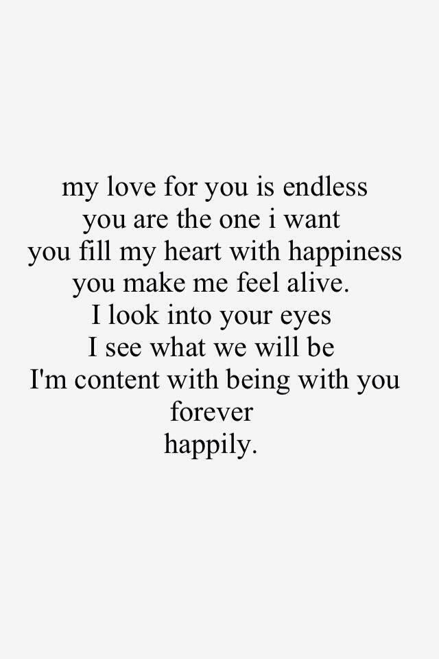 My Love For You Is Endless You Are The One I Want You Fill My Heart With Happiness You Make Me Feel Alive I Look Into Your Eyes I See What I
