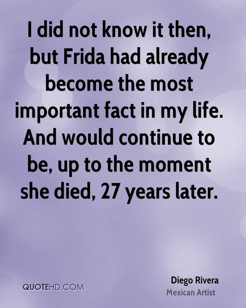I Did Not Know It Then But Frida Had Already Become The Most Important Fact