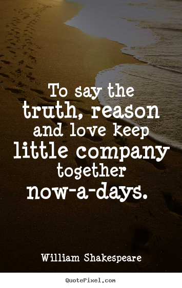 Customize Picture Quotes About Love To Say The Truth Reason And Love Keep Little