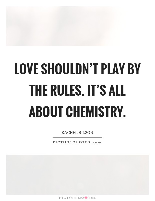 Love Shouldnt Play By The Rules Its All About Chemistry Picture Quote