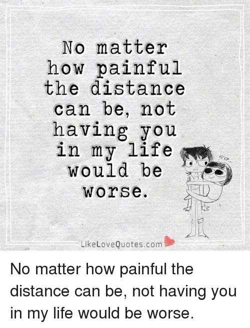Memes  F F A  And Love Quotes No Matter How Painful The Distance Can Be