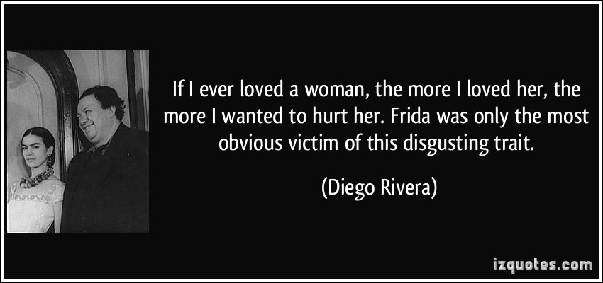 If I Ever Loved A Woman The More I Loved Her The More I More Diego Rivera Quotes