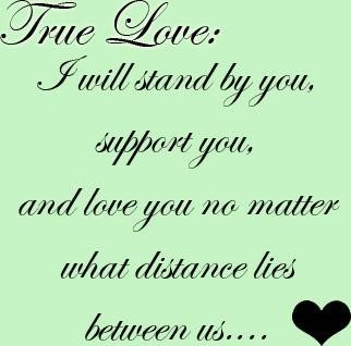 True Love I Will Stand By You Support You And Love You No Matter What Distance