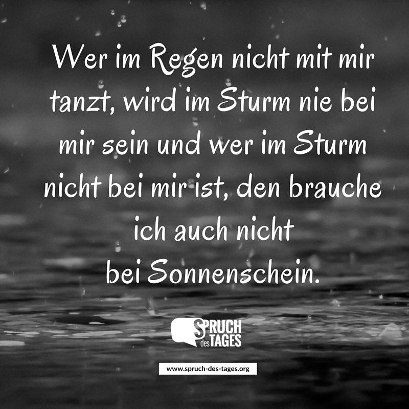 Wer Im Regen Nicht Mit Mir Tanzt Wird Im Sturm Nie Bei Mir Sein Und Wer Im Sturm Nicht Bei Mir Ist Den Brauche Ich Auch Nicht Bei Sonnenschein