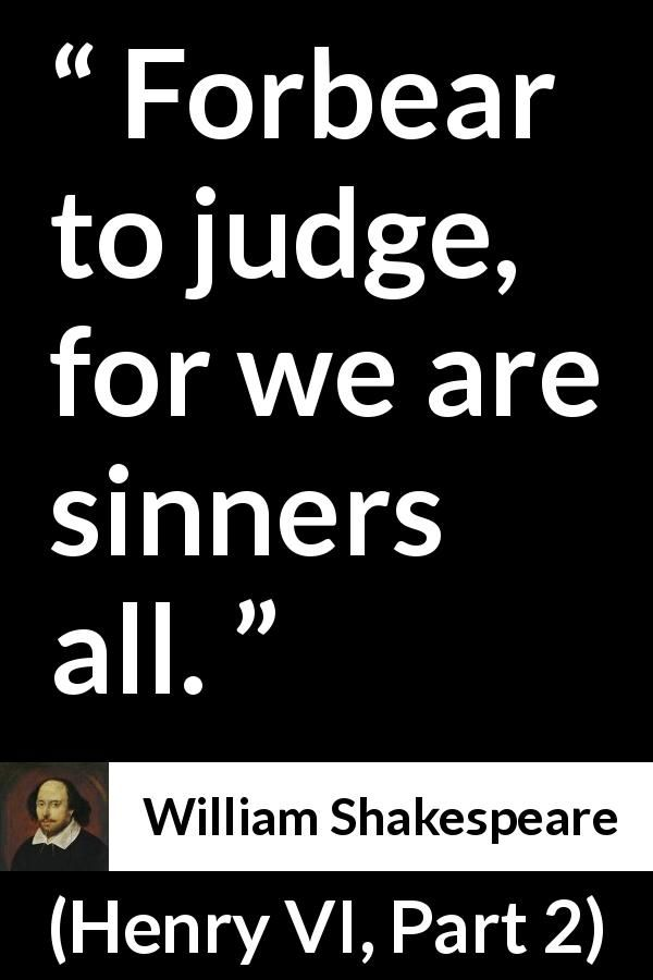 William Shakespeare Henry Vi Part  Forbear To Judge For We Are