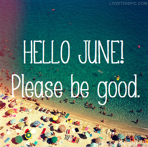 Hello June Please Be Good Pictures Photos And Images For Facebook Tumblr Zitategute
