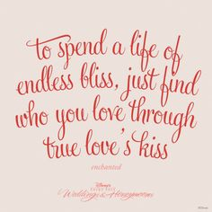 To Spend A Life Of Endless Bliss Just Find Who You Love Through True Love Breann Paul  C B Disney Love Quotes