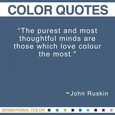 The Purest And Most Thoughtful Minds Are Those Which Love Colour The Most Color Quotesquotes About