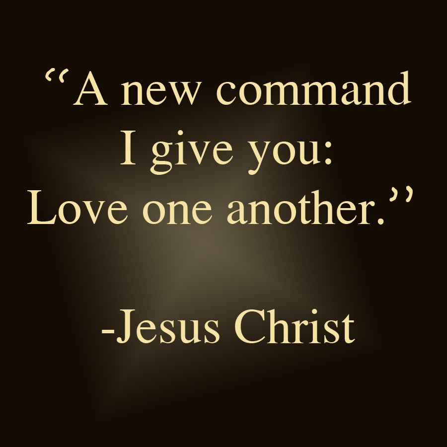 A New Command I Give You Love One Another Jesus Christ Love Quote