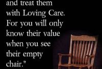 Great Advice Love Your Parents And Treat Them With Loving Care For You Will Only Know Their Value When You See Their Empty Chair