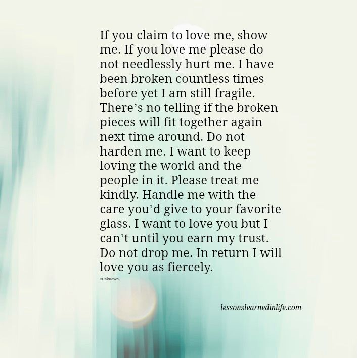 If You Claim To Love Me Show Me If You Love Me Please Do Not Needlessly Hurt Me I Have Been Broken Countless Times Before Yet I Am Still Fragile