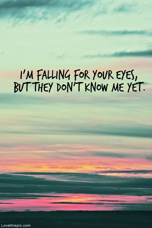 Im Falling For Your Eyes Love Quotes Quote Colorful Eyes Sky Sunset Beautiful Life Life Quote