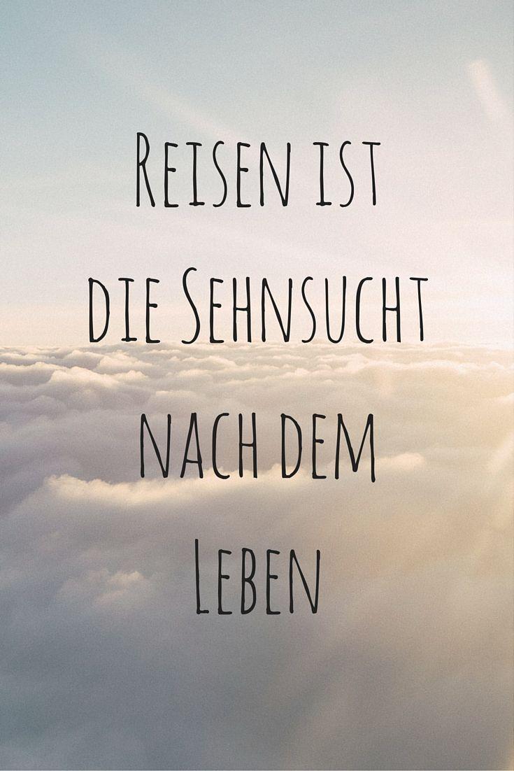 Reisen Ist Sehnsucht Nach Dem Leben Kurt Tucholsky Zitat Reise Zitat Sehnsucht Leben Traveling