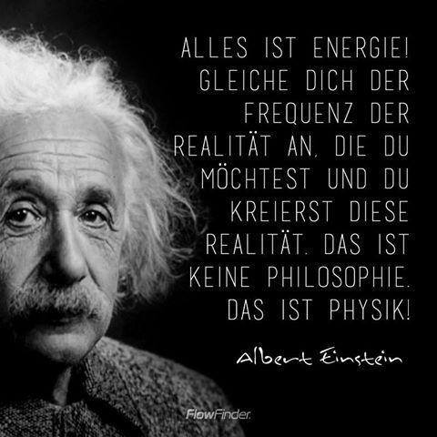 Gleiche Dich Der Frequenz Der Realitat An Du Mochtest Und Du Kreierst Se Realitat Das Ist Keine Philosophie Das Ist Physik Albert Einstein