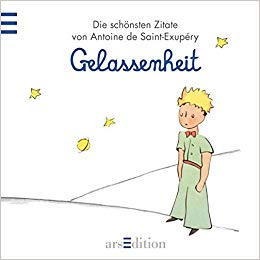 Gelassenheit Der Kleine Prinz Schonsten Zitate Von Antoine De Saint Exupery Kleiner Prinz Minibucher Amazon De Antoine De Saint Exupery Bucher
