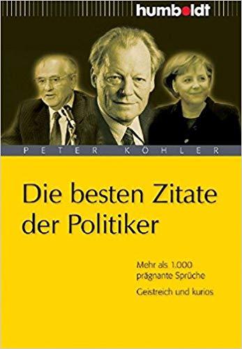 Besten Zitate Der Politiker Mehr Als   Pragnante Spruche Geistreich Und Kurios Amazon De Peter Kohler Hrsg Bucher