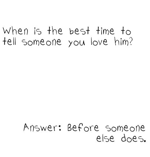 The Best Time To Tell Someone You Love Him Love Love Quotes Quotes Relationship I Love You Him