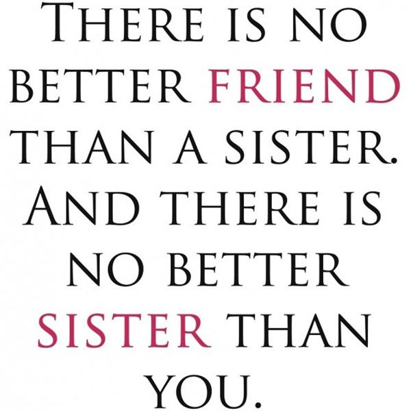 Sisters There Is No Better Friend Sayings Sister Quotes Best Friend Quotes Quotes