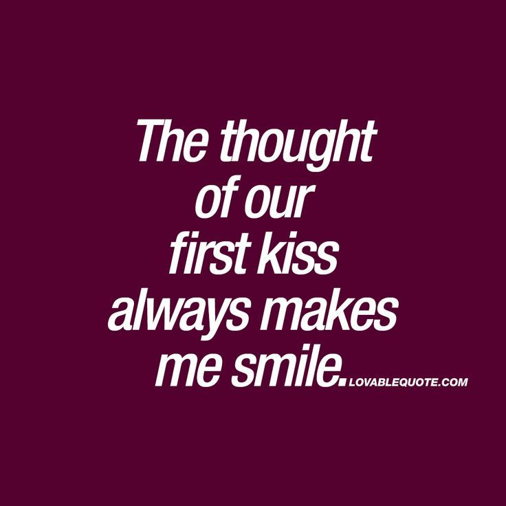Sad Love Quotes The Thought Of Our First Kiss Always Makes Me Smile That Lovely First Kiss T