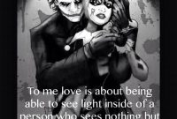 Or The Light Inside A Person When Everyone Else Only Sees Darkness I Love The Joker And Harley Quinn