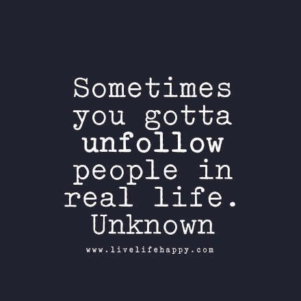 Sometimes You Gotta Unfollow People In Real Life Unknown Wolf Quoteslove