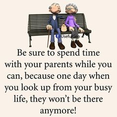 Be Sure To Spend Time With Your Parents Quotes Quote Kids Mom Parents Mother Family Quote Family Quotes Dad Children Mother Quotes Dad Quotes Quotes From