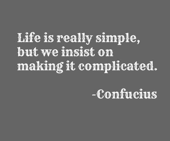 Life Is Really Simple Bur We Insist On Making It Complicated
