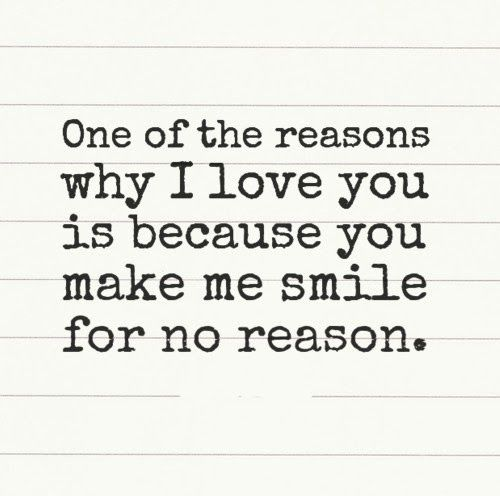 One Of The Reasons Why I Love You Is Because You Make Me Smile For No Reason Superb Pinterest Citation