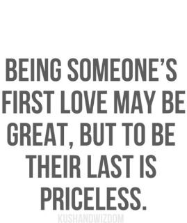 Being Someones First Love First Kiss Someone Last Priceless Quotes And Sayings