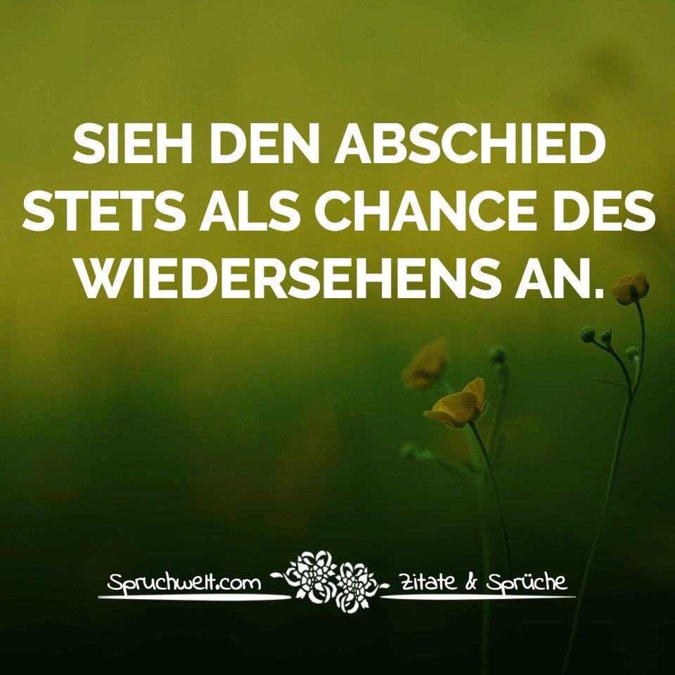 Sieh Den Abschied Stets Als Chance Des Wiedersehens An Abschiedsspruche Zitate Spruche Spruchbilder Deutsch